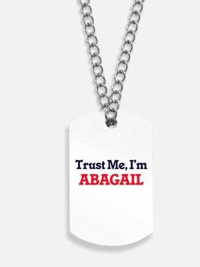 Trust Me, I'm Abagail Dog Tags