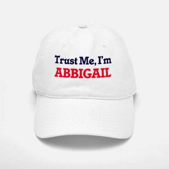 Trust Me, I'm Abbigail Baseball Baseball Cap