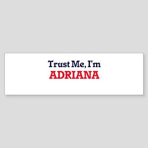 Trust Me, I'm Adriana Bumper Sticker