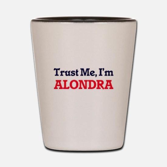 Trust Me, I'm Alondra Shot Glass