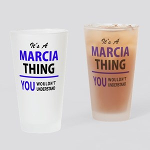 It's MARCIA thing, you wouldn't und Drinking Glass
