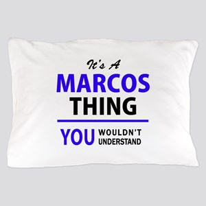 It's MARCOS thing, you wouldn't unders Pillow Case
