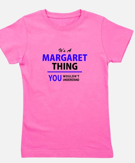 It's MARGARET thing, you wouldn't under Girl's Tee