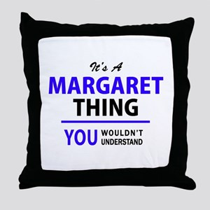 It's MARGARET thing, you wouldn't und Throw Pillow
