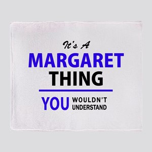 It's MARGARET thing, you wouldn't un Throw Blanket