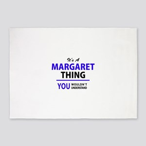 It's MARGARET thing, you wouldn't u 5'x7'Area Rug