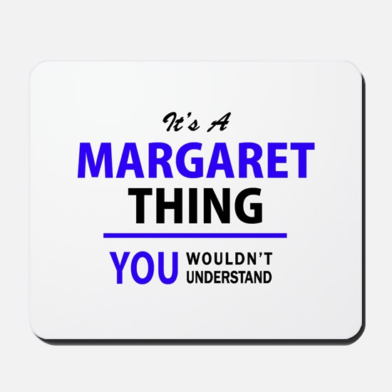 It's MARGARET thing, you wouldn't unders Mousepad