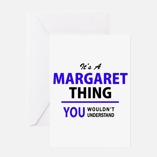 It's MARGARET thing, you wouldn't u Greeting Cards