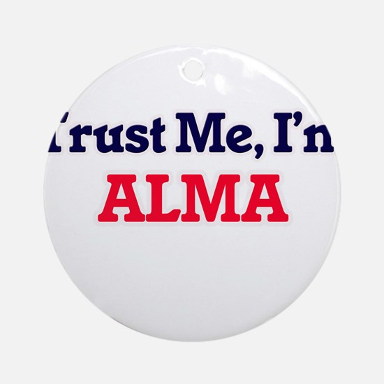 Trust Me, I'm Alma Round Ornament
