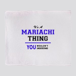 It's MARIACHI thing, you wouldn't un Throw Blanket