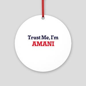 Trust Me, I'm Amani Round Ornament