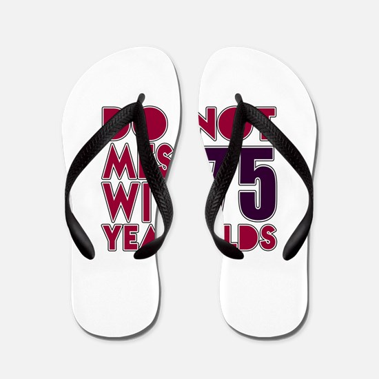 Do Not Mess With 75 Year Olds Flip Flops