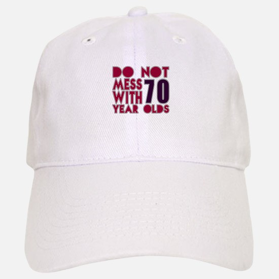 Do Not Mess With 70 Year Olds Baseball Baseball Cap