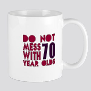 Do Not Mess With 70 Year Olds Mug