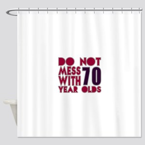 Do Not Mess With 70 Year Olds Shower Curtain