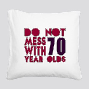 Do Not Mess With 70 Year Olds Square Canvas Pillow