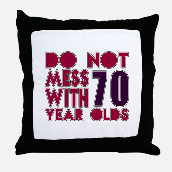 Do Not Mess With 70 Year Olds Throw Pillow