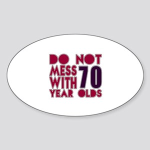 Do Not Mess With 70 Year Olds Sticker (Oval)