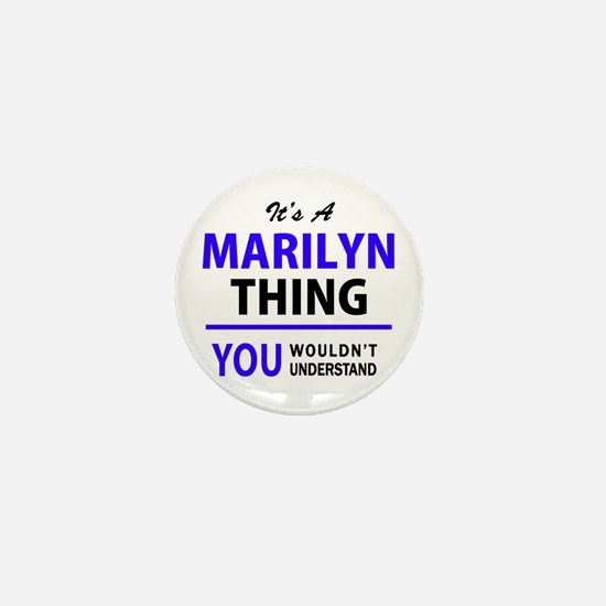 It's MARILYN thing, you wouldn't under Mini Button