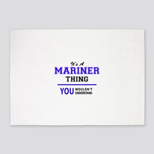 It's MARINER thing, you wouldn't un 5'x7'Area Rug