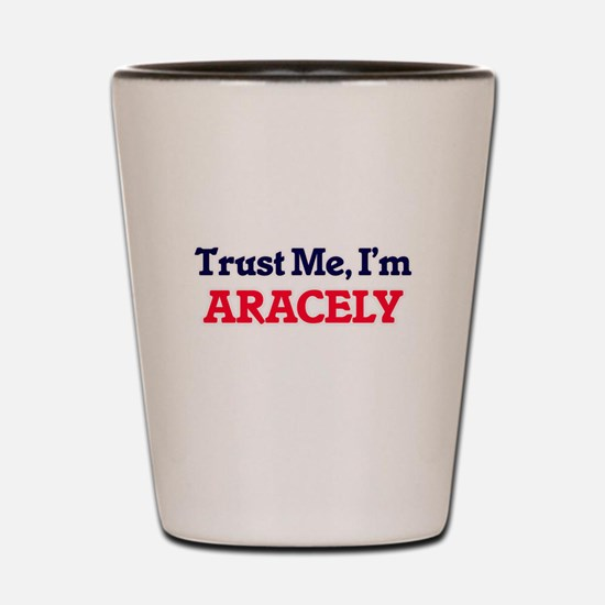 Trust Me, I'm Aracely Shot Glass
