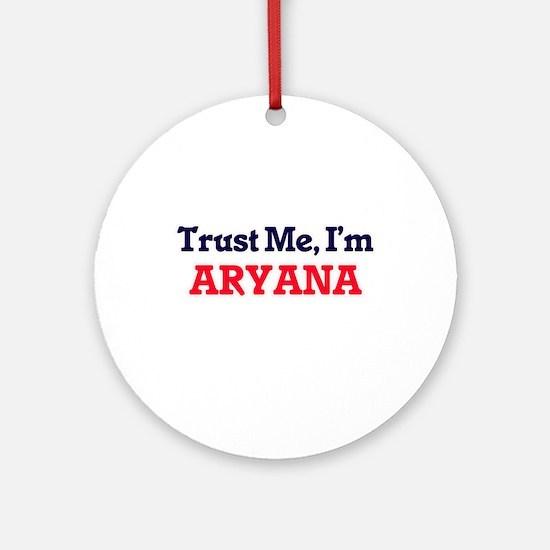 Trust Me, I'm Aryana Round Ornament