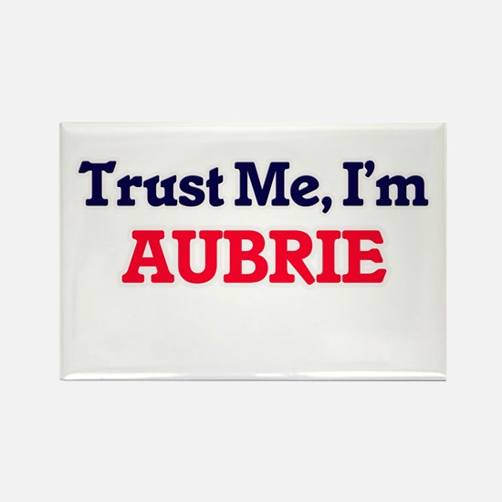 Trust Me, I'm Aubrie Magnets
