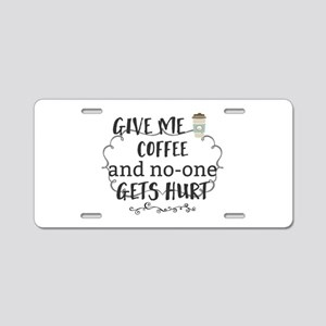 Give me coffee and no-one g Aluminum License Plate