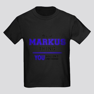 It's MARKUS thing, you wouldn't understand T-Shirt