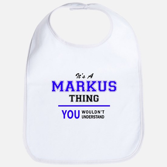 It's MARKUS thing, you wouldn't understand Bib