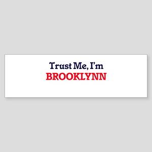 Trust Me, I'm Brooklynn Bumper Sticker