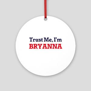 Trust Me, I'm Bryanna Round Ornament