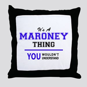 It's MARONEY thing, you wouldn't unde Throw Pillow