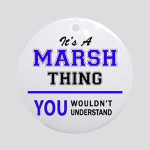 It's MARSH thing, you wouldn't unde Round Ornament