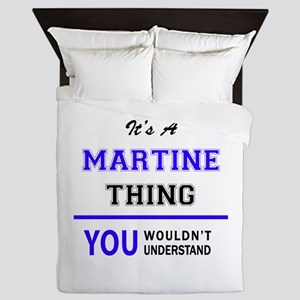It's MARTINE thing, you wouldn't under Queen Duvet