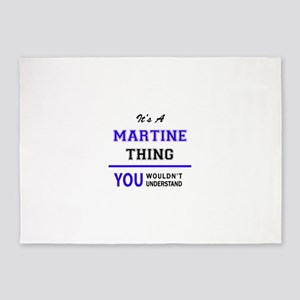 It's MARTINE thing, you wouldn't un 5'x7'Area Rug
