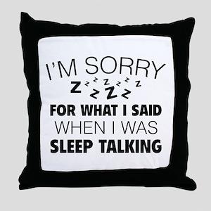 I'm Sorry For What I Said Throw Pillow