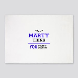 It's MARTY thing, you wouldn't unde 5'x7'Area Rug