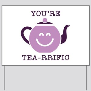 You're Tea-rrific Yard Sign