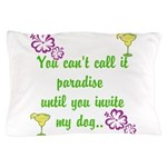 Paradise with my dog Pillow Case