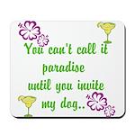 Paradise with my dog Mousepad