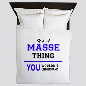 It's MASSE thing, you wouldn't underst Queen Duvet