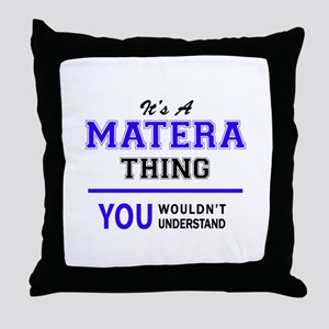 It's MATERA thing, you wouldn't under Throw Pillow
