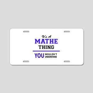 It's MATHE thing, you would Aluminum License Plate