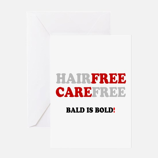 HAIRFREE - CAREFREE - BALD IS BOLD! Greeting Cards