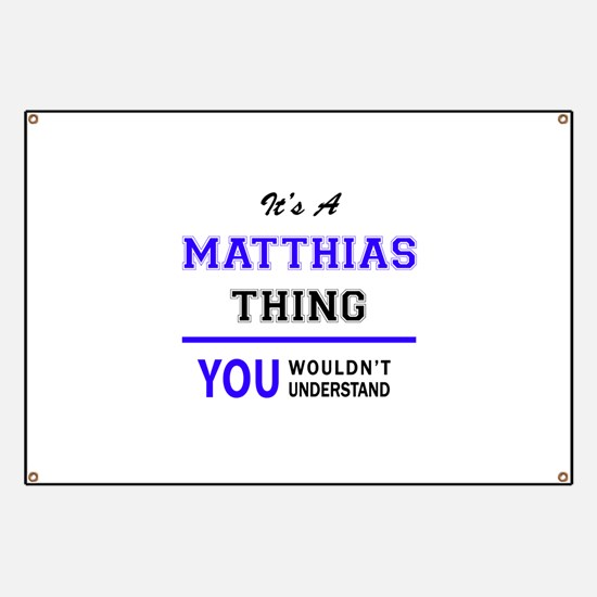 It's MATTHIAS thing, you wouldn't understan Banner