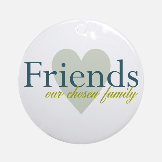 Friends, our chosen family Ornament (Round)