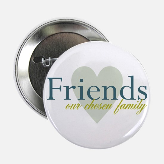 "Friends, our chosen family 2.25"" Button"