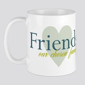 Friends, our chosen family Mug