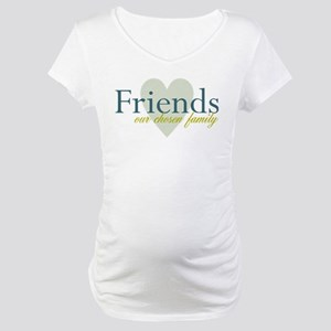 Friends, our chosen family Maternity T-Shirt